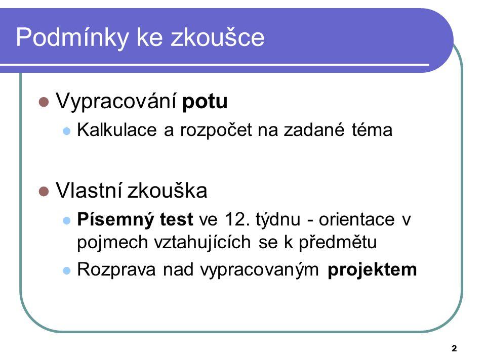 2 Podmínky ke zkoušce Vypracování potu Kalkulace a rozpočet na zadané téma Vlastní zkouška Písemný test ve 12.