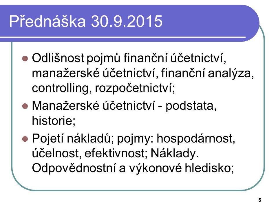 Přednáška 30.9.2015 Odlišnost pojmů finanční účetnictví, manažerské účetnictví, finanční analýza, controlling, rozpočetnictví; Manažerské účetnictví - podstata, historie; Pojetí nákladů; pojmy: hospodárnost, účelnost, efektivnost; Náklady.