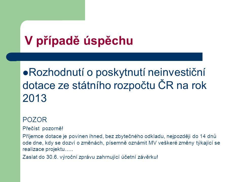 V případě úspěchu Rozhodnutí o poskytnutí neinvestiční dotace ze státního rozpočtu ČR na rok 2013 POZOR Přečíst pozorně.