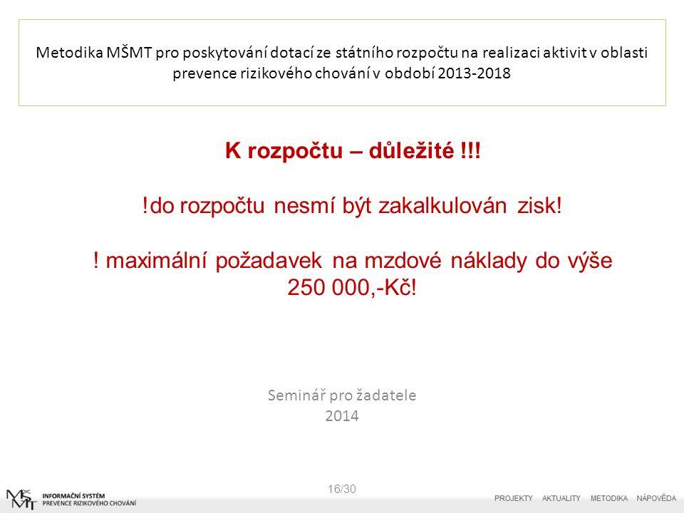Metodika MŠMT pro poskytování dotací ze státního rozpočtu na realizaci aktivit v oblasti prevence rizikového chování v období 2013-2018 Seminář pro žadatele 2014 17/30 Ostatní limity – služby – max.