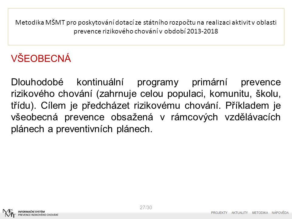Metodika MŠMT pro poskytování dotací ze státního rozpočtu na realizaci aktivit v oblasti prevence rizikového chování v období 2013-2018 27/30 VŠEOBECNÁ Dlouhodobé kontinuální programy primární prevence rizikového chování (zahrnuje celou populaci, komunitu, školu, třídu).