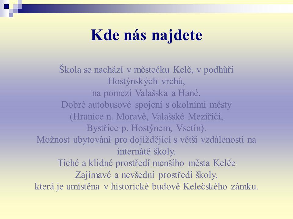 Kde nás najdete Škola se nachází v městečku Kelč, v podhůří Hostýnských vrchů, na pomezí Valašska a Hané.
