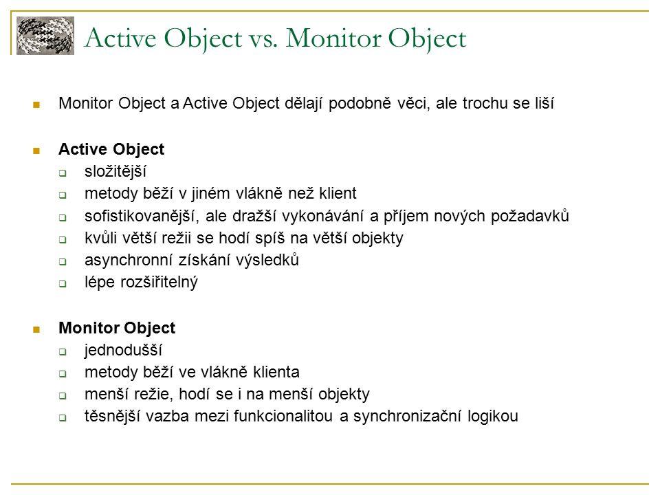 Active Object vs. Monitor Object Monitor Object a Active Object dělají podobně věci, ale trochu se liší Active Object  složitější  metody běží v jin