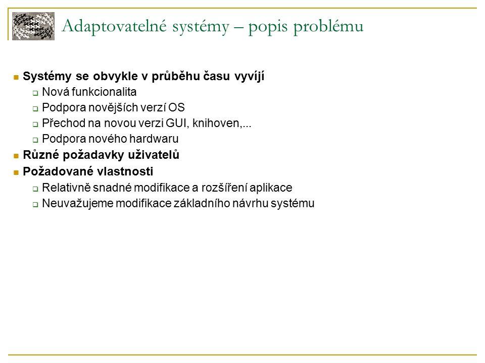 Adaptovatelné systémy – popis problému Systémy se obvykle v průběhu času vyvíjí  Nová funkcionalita  Podpora novějších verzí OS  Přechod na novou verzi GUI, knihoven,...