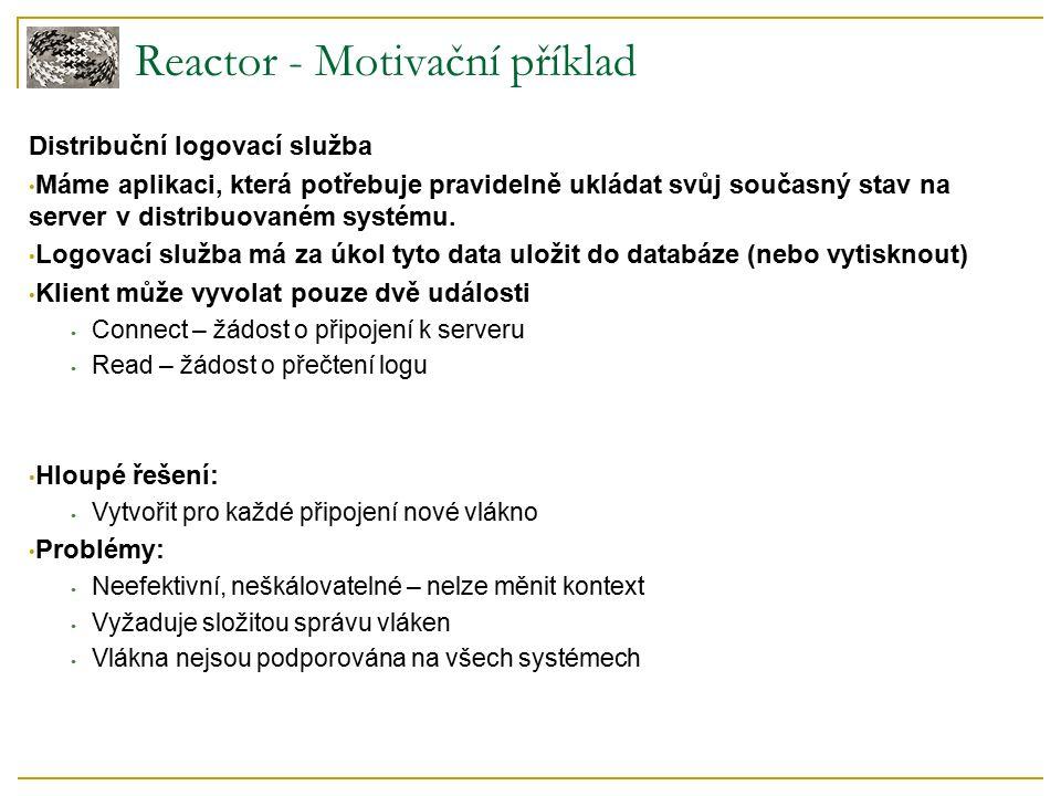 Reactor - Motivační příklad Distribuční logovací služba Máme aplikaci, která potřebuje pravidelně ukládat svůj současný stav na server v distribuovaném systému.