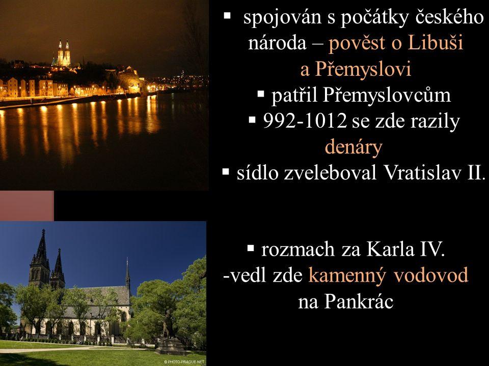  spojován s počátky českého národa – pověst o Libuši a Přemyslovi  patřil Přemyslovcům  992-1012 se zde razily denáry  sídlo zveleboval Vratislav