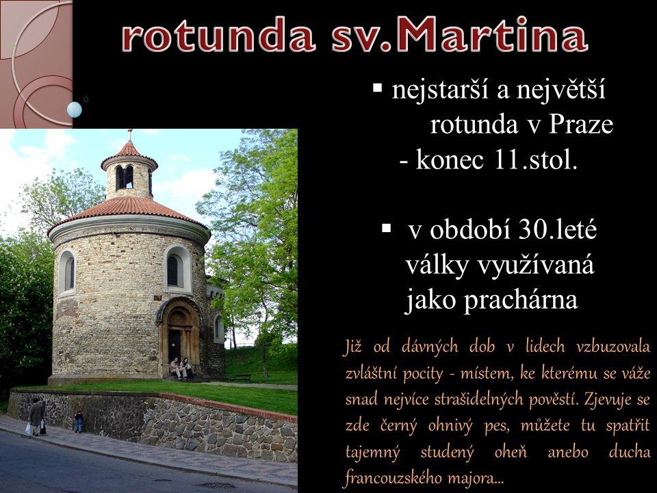  nejstarší a největší rotunda v Praze - konec 11.stol.  v období 30.leté války využívaná jako prachárna Již od dávných dob v lidech vzbuzovala zvláš