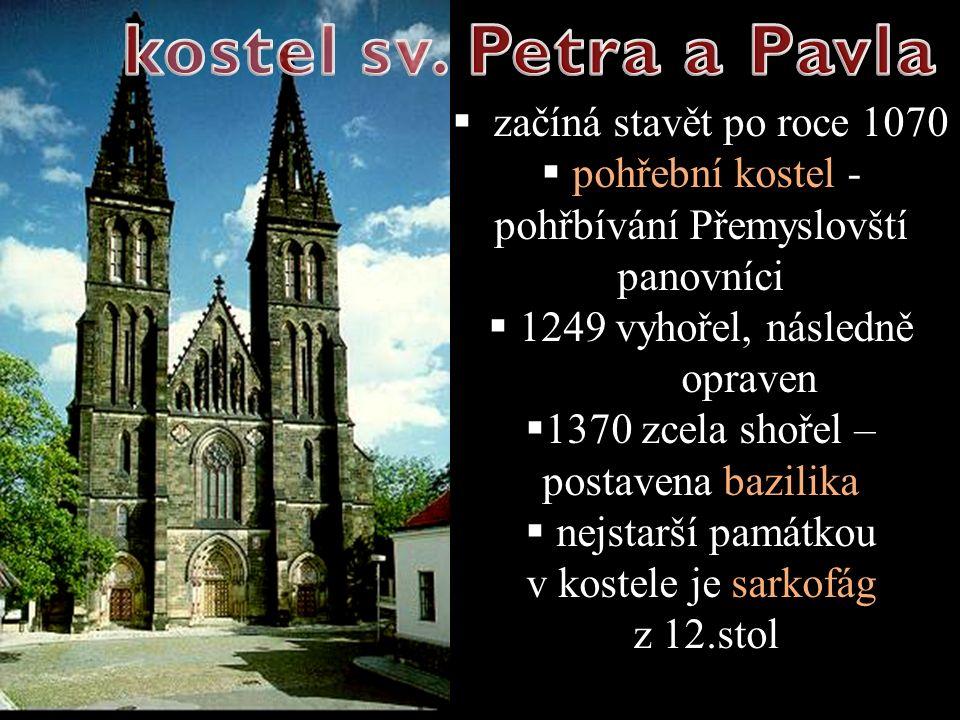  začíná stavět po roce 1070  pohřební kostel - pohřbívání Přemyslovští panovníci  1249 vyhořel, následně opraven  1370 zcela shořel – postavena ba