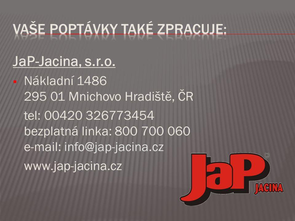 JaP-Jacina, s.r.o.  Nákladní 1486 295 01 Mnichovo Hradiště, ČR tel: 00420 326773454 bezplatná linka: 800 700 060 e-mail: info@jap-jacina.cz www.jap-j