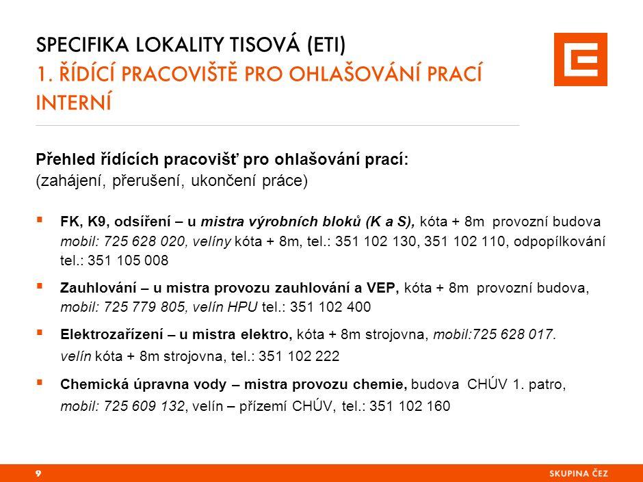 Přehled řídících pracovišť pro ohlašování prací: (zahájení, přerušení, ukončení práce)  FK, K9, odsíření – u mistra výrobních bloků (K a S), kóta + 8