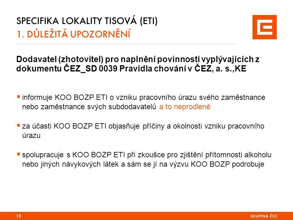 SPECIFIKA LOKALITY TISOVÁ (ETI) 1. DŮLEŽITÁ UPOZORNĚNÍ Dodavatel (zhotovitel) pro naplnění povinností vyplývajících z dokumentu ČEZ_SD 0039 Pravidla c