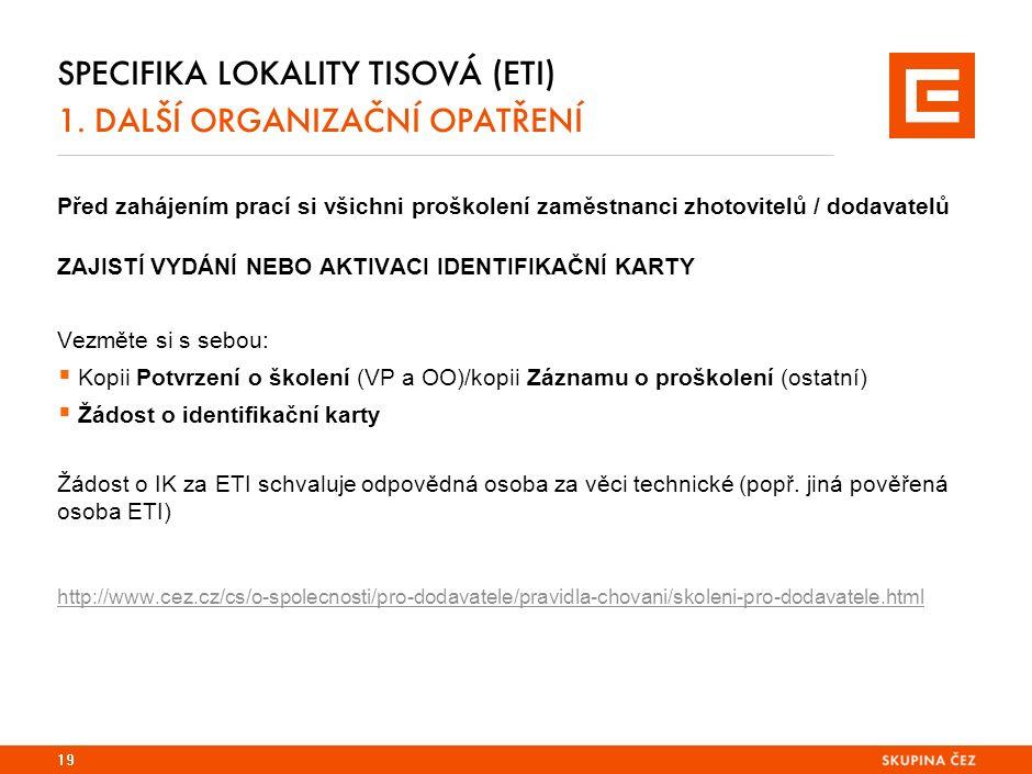 SPECIFIKA LOKALITY TISOVÁ (ETI) 1. DALŠÍ ORGANIZAČNÍ OPATŘENÍ Před zahájením prací si všichni proškolení zaměstnanci zhotovitelů / dodavatelů ZAJISTÍ