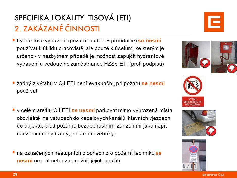 SPECIFIKA LOKALITY TISOVÁ (ETI) 2. ZAKÁZANÉ ČINNOSTI  hydrantové vybavení (požární hadice + proudnice) se nesmí používat k úklidu pracoviště, ale pou