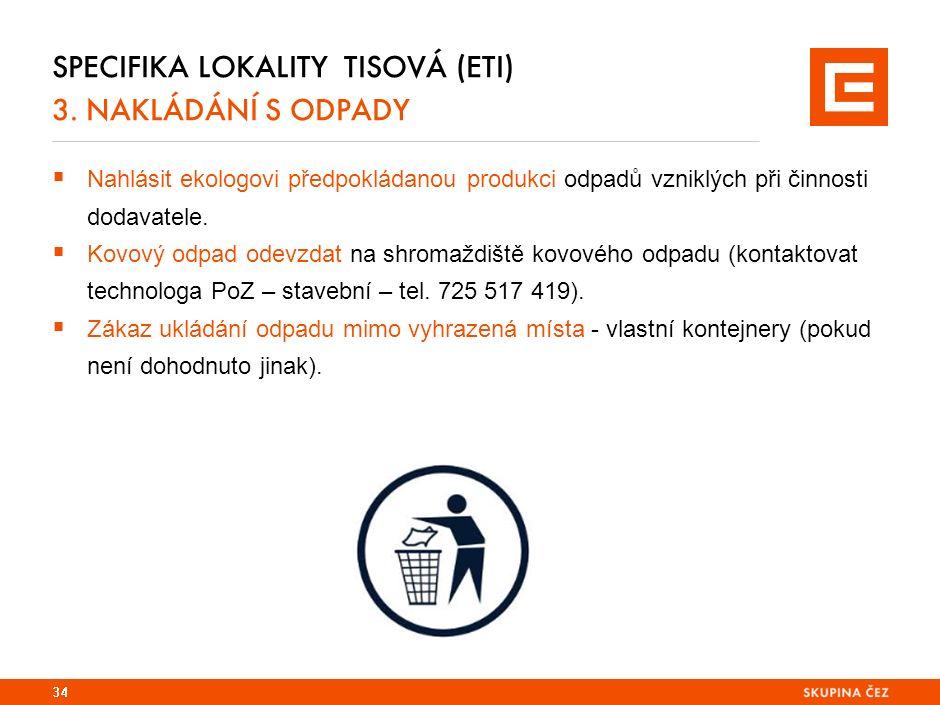 SPECIFIKA LOKALITY TISOVÁ (ETI) 3. NAKLÁDÁNÍ S ODPADY  Nahlásit ekologovi předpokládanou produkci odpadů vzniklých při činnosti dodavatele.  Kovový