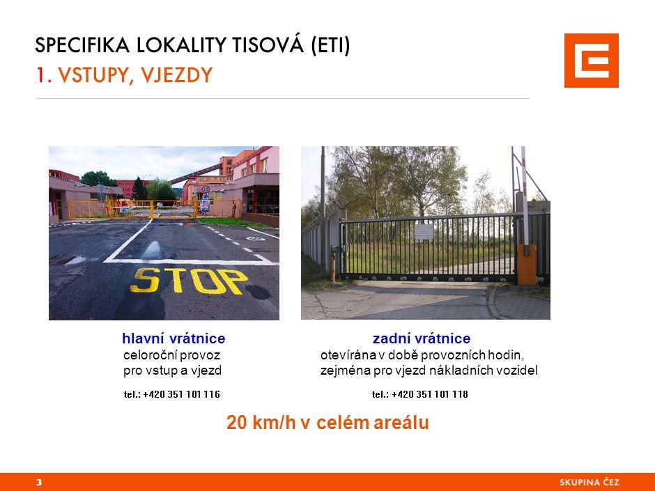 SPECIFIKA LOKALITY TISOVÁ (ETI) 1. VSTUPY, VJEZDY hlavní vrátnice zadní vrátnice celoroční provoz otevírána v době provozních hodin, pro vstup a vjezd