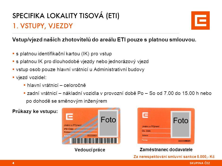 SPECIFIKA LOKALITY TISOVÁ (ETI) 1. VSTUPY, VJEZDY Vstup/vjezd našich zhotovitelů do areálu ETI pouze s platnou smlouvou.  s platnou identifikační kar