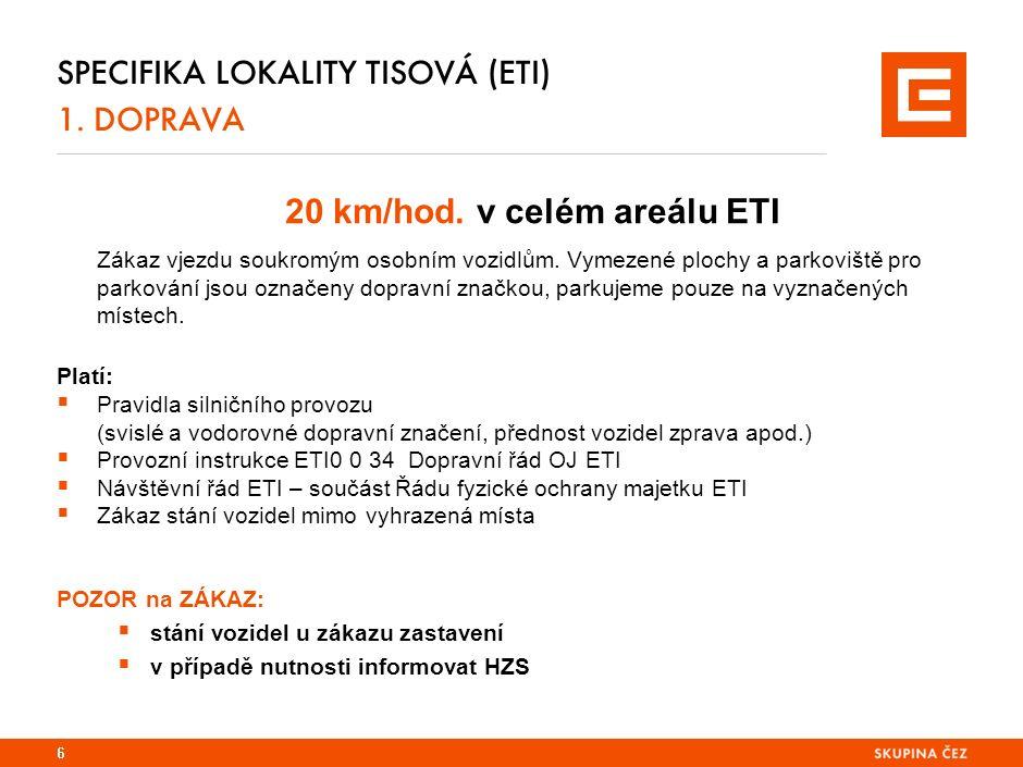 SPECIFIKA LOKALITY TISOVÁ (ETI) 1. DOPRAVA 20 km/hod. v celém areálu ETI Zákaz vjezdu soukromým osobním vozidlům. Vymezené plochy a parkoviště pro par
