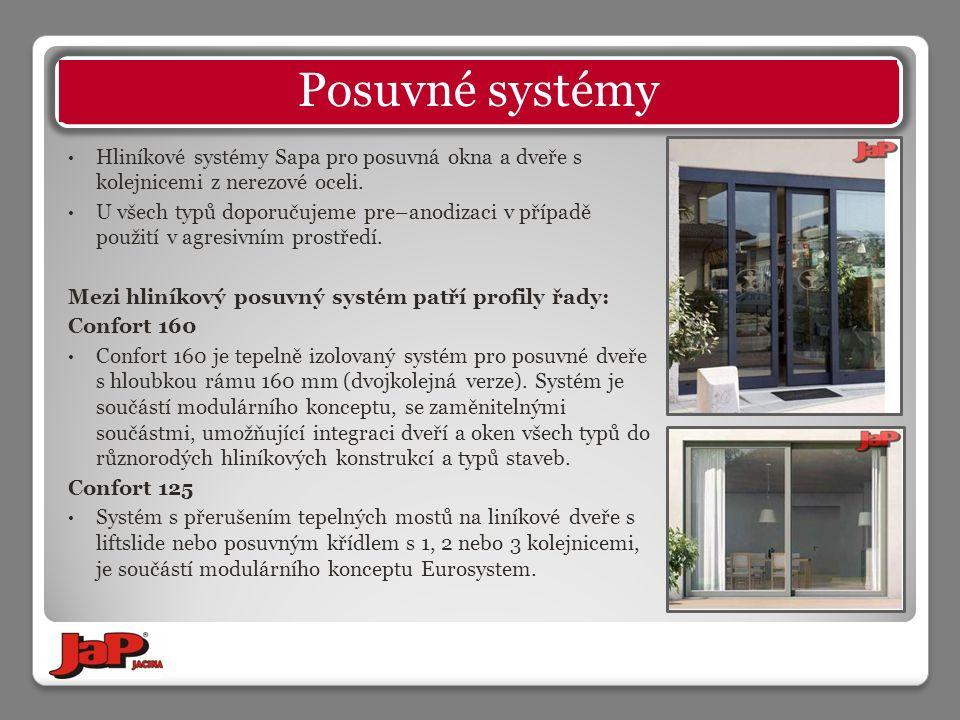 Hliníkové systémy Sapa pro posuvná okna a dveře s kolejnicemi z nerezové oceli. U všech typů doporučujeme pre–anodizaci v případě použití v agresivním