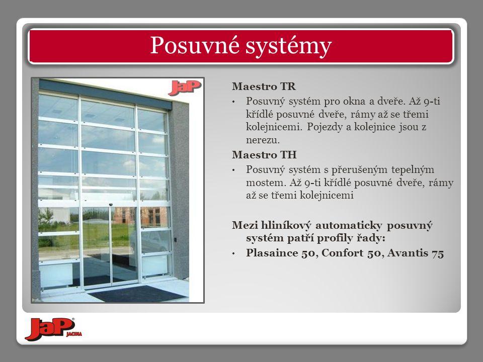 Maestro TR Posuvný systém pro okna a dveře. Až 9-ti křídlé posuvné dveře, rámy až se třemi kolejnicemi. Pojezdy a kolejnice jsou z nerezu. Maestro TH