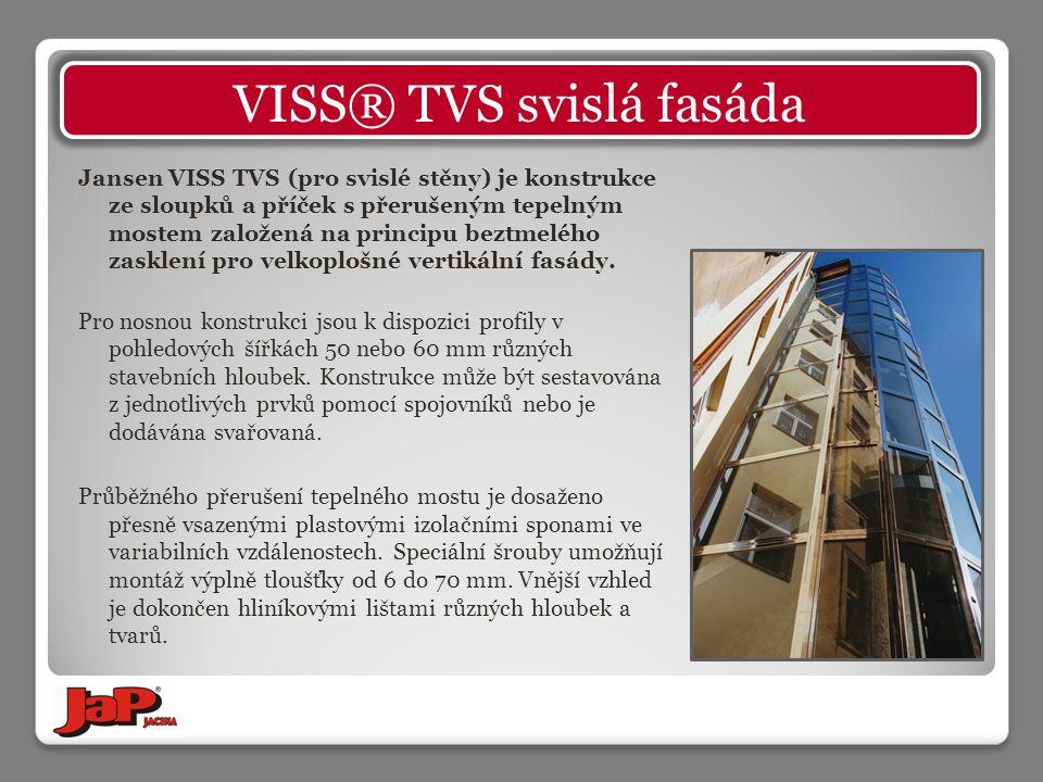 Jansen VISS TVS (pro svislé stěny) je konstrukce ze sloupků a příček s přerušeným tepelným mostem založená na principu beztmelého zasklení pro velkoplošné vertikální fasády.