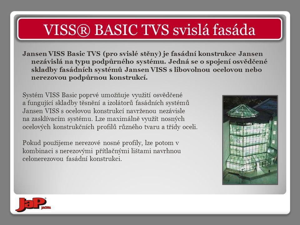 Jansen VISS Basic TVS (pro svislé stěny) je fasádní konstrukce Jansen nezávislá na typu podpůrného systému. Jedná se o spojení osvědčené skladby fasád