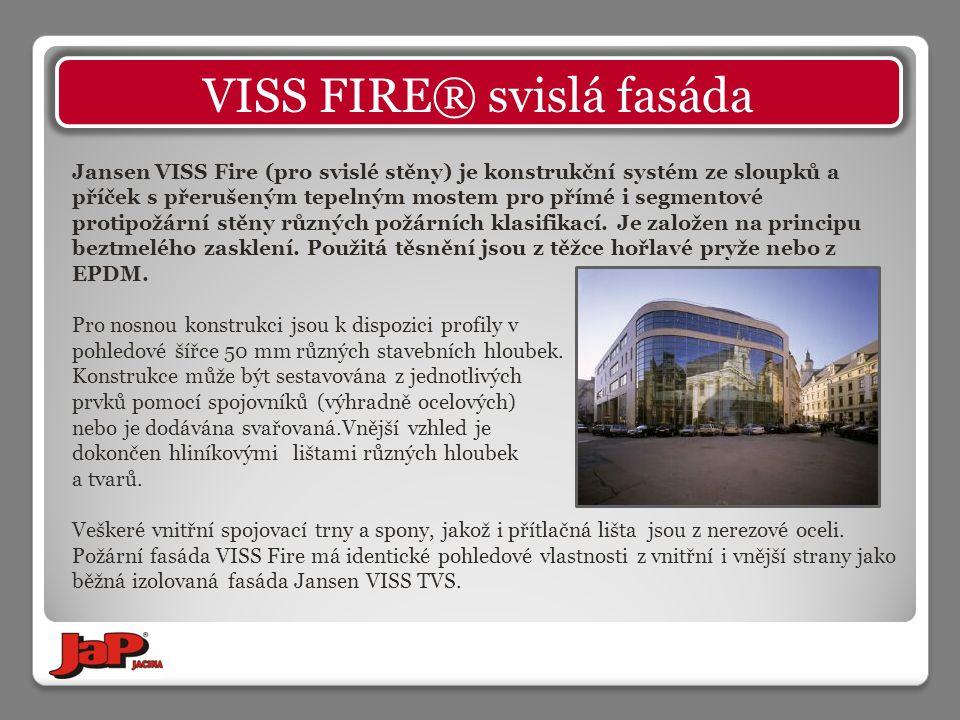 Jansen VISS Fire (pro svislé stěny) je konstrukční systém ze sloupků a příček s přerušeným tepelným mostem pro přímé i segmentové protipožární stěny různých požárních klasifikací.