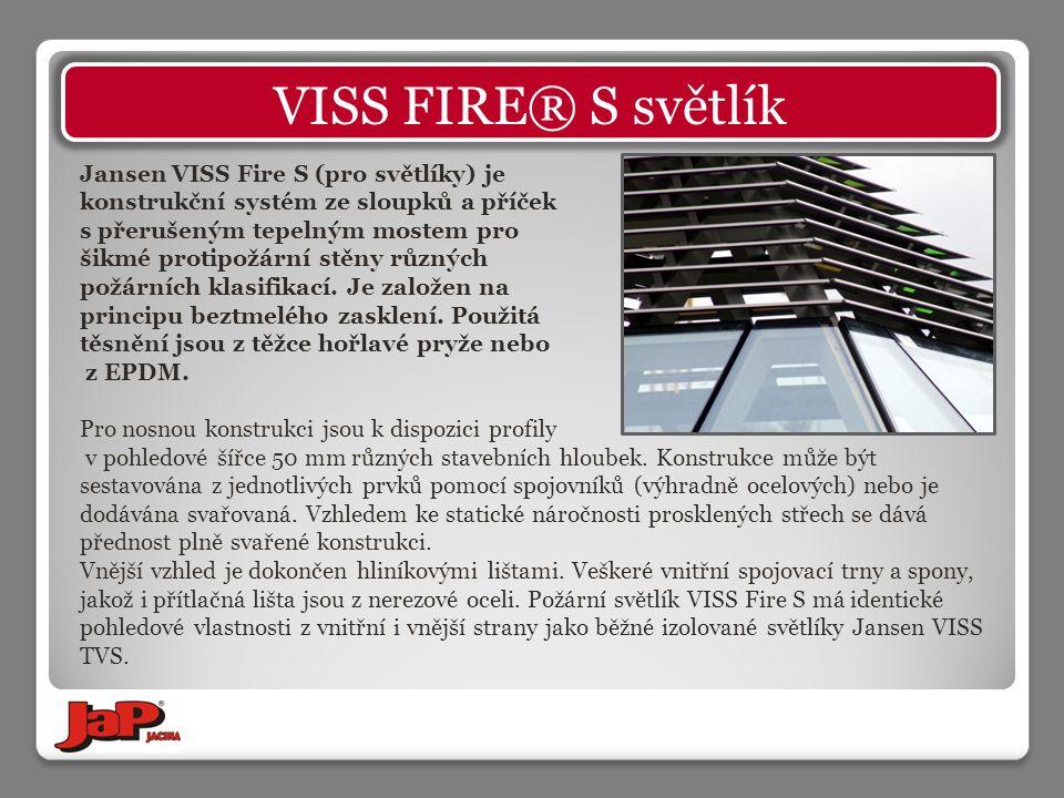Jansen VISS Fire S (pro světlíky) je konstrukční systém ze sloupků a příček s přerušeným tepelným mostem pro šikmé protipožární stěny různých požárních klasifikací.
