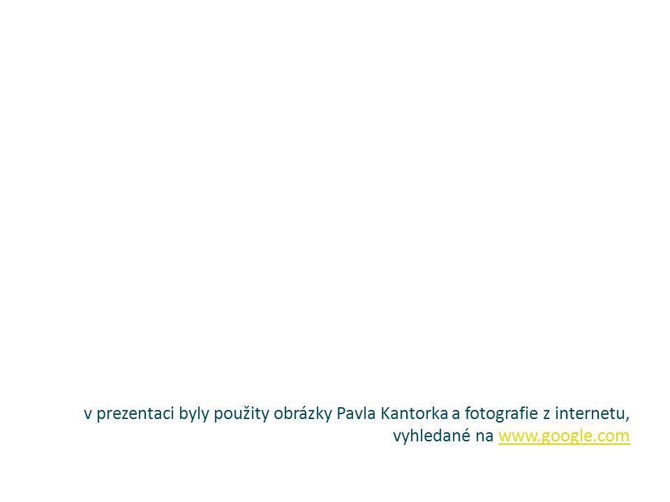v prezentaci byly použity obrázky Pavla Kantorka a fotografie z internetu, vyhledané na www.google.comwww.google.com