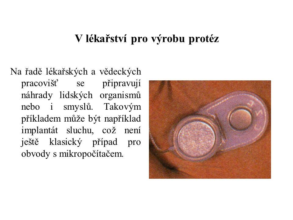V lékařství pro výrobu protéz Na řadě lékařských a vědeckých pracovišť se připravují náhrady lidských organismů nebo i smyslů.