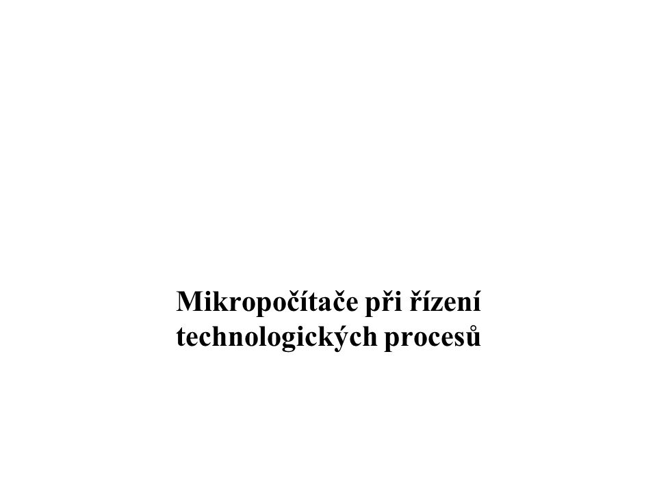 Mikropočítače při řízení technologických procesů