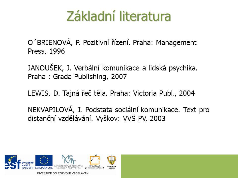 Základní literatura O´BRIENOVÁ, P. Pozitivní řízení. Praha: Management Press, 1996 JANOUŠEK, J. Verbální komunikace a lidská psychika. Praha : Grada P