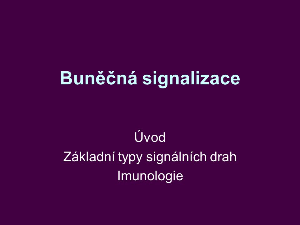 Buněčná signalizace Úvod Základní typy signálních drah Imunologie