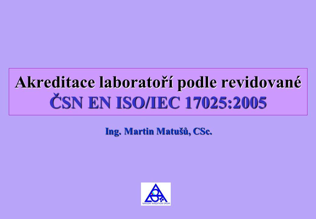 Akreditace laboratoří podle revidované ČSN EN ISO/IEC 17025:2005 Ing. Martin Matušů, CSc.