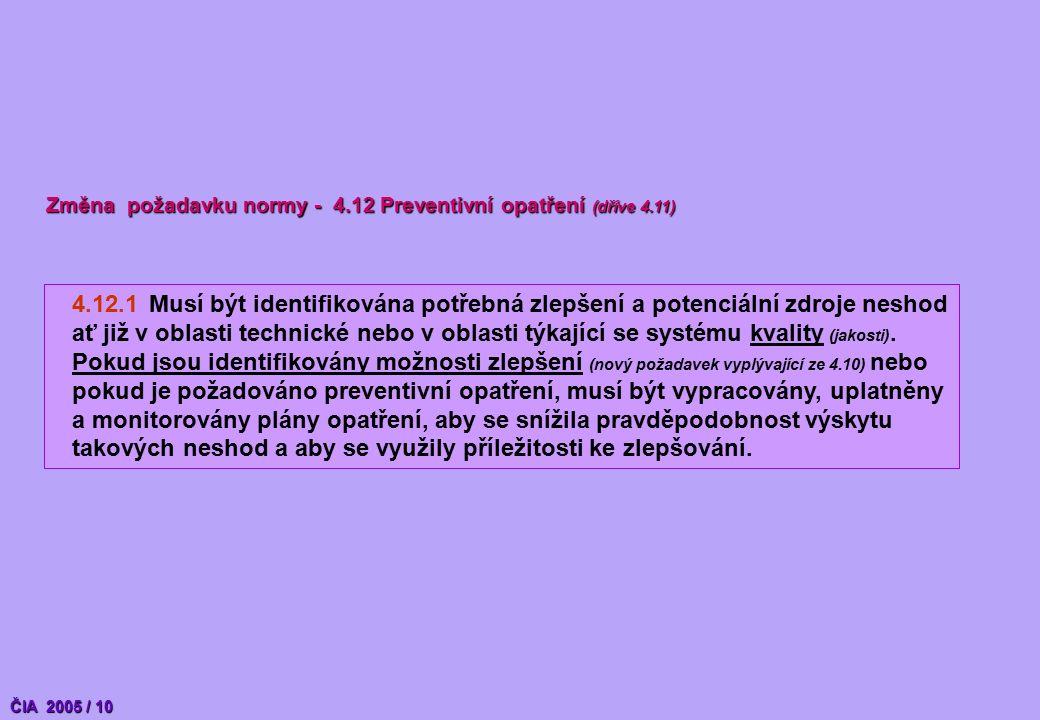 4.12.1Musí být identifikována potřebná zlepšení a potenciální zdroje neshod ať již v oblasti technické nebo v oblasti týkající se systému kvality (jakosti).