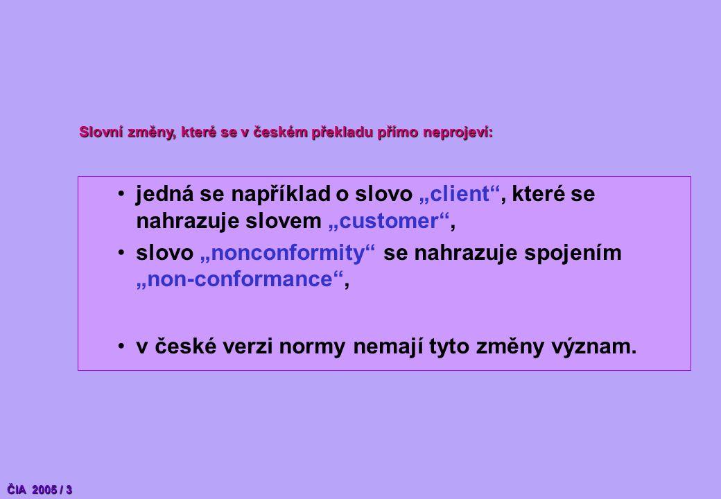 """Slovní změny, které se v českém překladu přímo neprojeví: jedná se například o slovo """"client , které se nahrazuje slovem """"customer , slovo """"nonconformity se nahrazuje spojením """"non-conformance , v české verzi normy nemají tyto změny význam."""