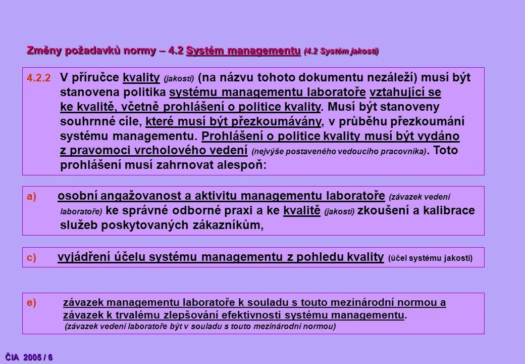 4.2.2 V příručce kvality (jakosti) (na názvu tohoto dokumentu nezáleží) musí být stanovena politika systému managementu laboratoře vztahující se ke kvalitě, včetně prohlášení o politice kvality.