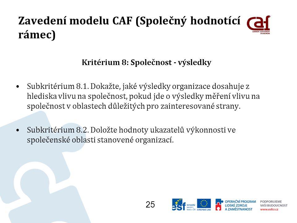Zavedení modelu CAF (Společný hodnotící rámec) Kritérium 8: Společnost - výsledky Subkritérium 8.1.