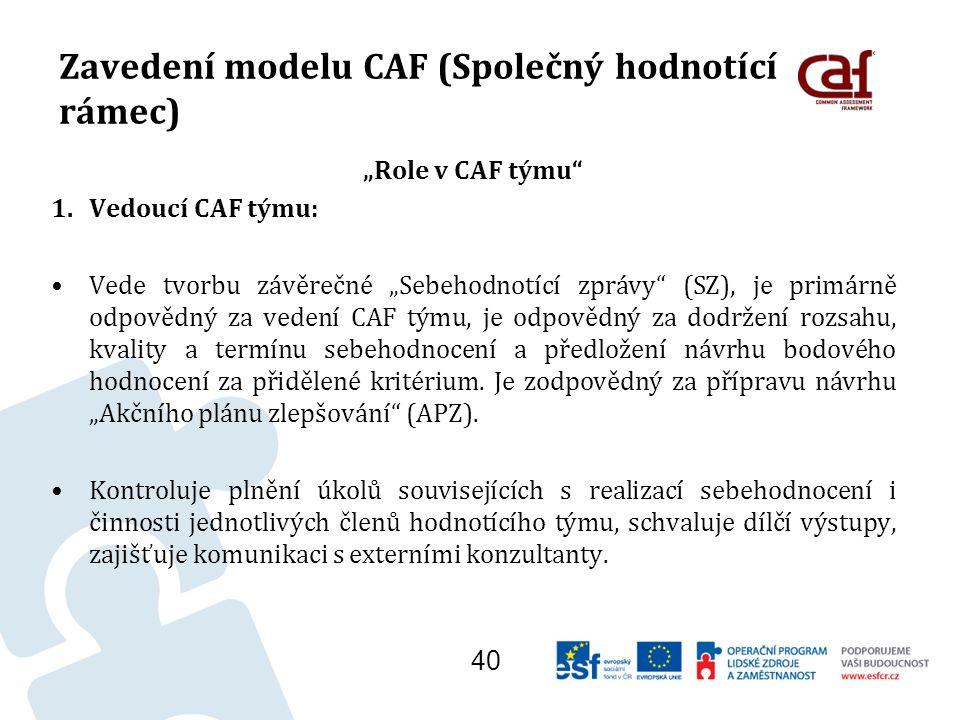 """Zavedení modelu CAF (Společný hodnotící rámec) """"Role v CAF týmu 1.Vedoucí CAF týmu: Vede tvorbu závěrečné """"Sebehodnotící zprávy (SZ), je primárně odpovědný za vedení CAF týmu, je odpovědný za dodržení rozsahu, kvality a termínu sebehodnocení a předložení návrhu bodového hodnocení za přidělené kritérium."""