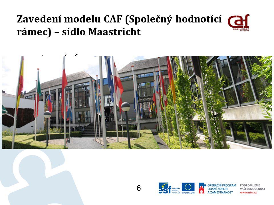 Zavedení modelu CAF (Společný hodnotící rámec) – sídlo Maastricht www.eipa.eu/caf : 6