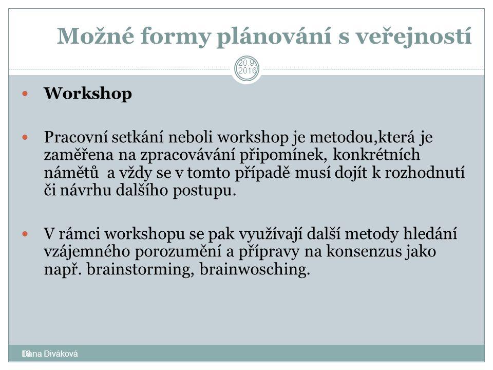 16 20.9.2016 Možné formy plánování s veřejností Workshop Pracovní setkání neboli workshop je metodou,která je zaměřena na zpracovávání připomínek, konkrétních námětů a vždy se v tomto případě musí dojít k rozhodnutí či návrhu dalšího postupu.