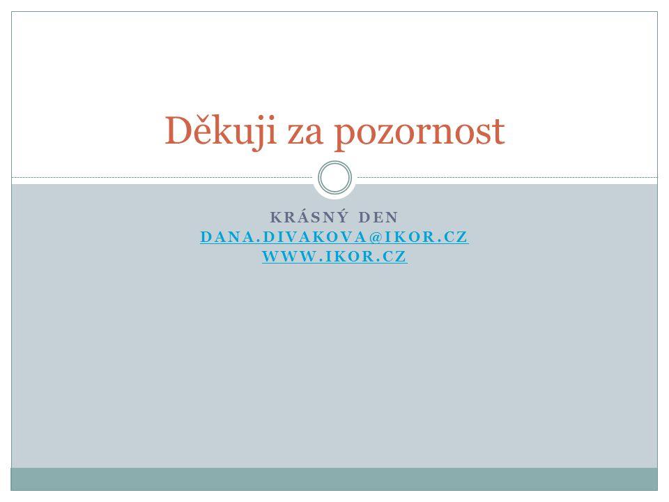 KRÁSNÝ DEN DANA.DIVAKOVA@IKOR.CZ WWW.IKOR.CZ Děkuji za pozornost
