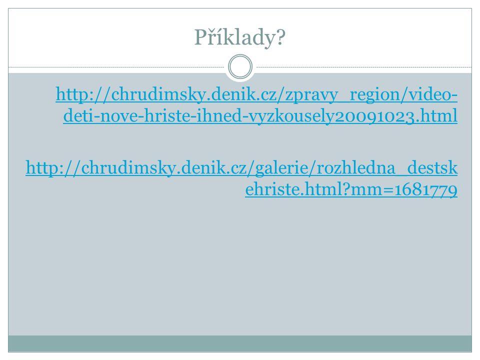 http://chrudimsky.denik.cz/zpravy_region/video- deti-nove-hriste-ihned-vyzkousely20091023.html http://chrudimsky.denik.cz/galerie/rozhledna_destsk ehriste.html mm=1681779 Příklady