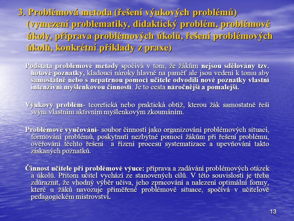 13 3. Problémová metoda (řešení výukových problémů) (vymezení problematiky, didaktický problém, problémové úkoly, příprava problémových úkolů, řešení