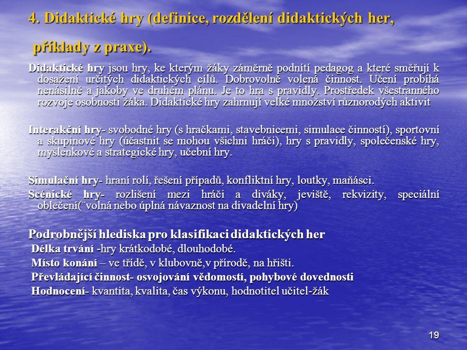 19 4.Didaktické hry (definice, rozdělení didaktických her, příklady z praxe).