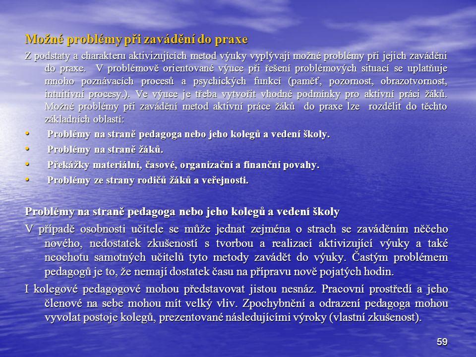 59 Možné problémy při zavádění do praxe Z podstaty a charakteru aktivizujících metod výuky vyplývají možné problémy při jejich zaváděni do praxe.