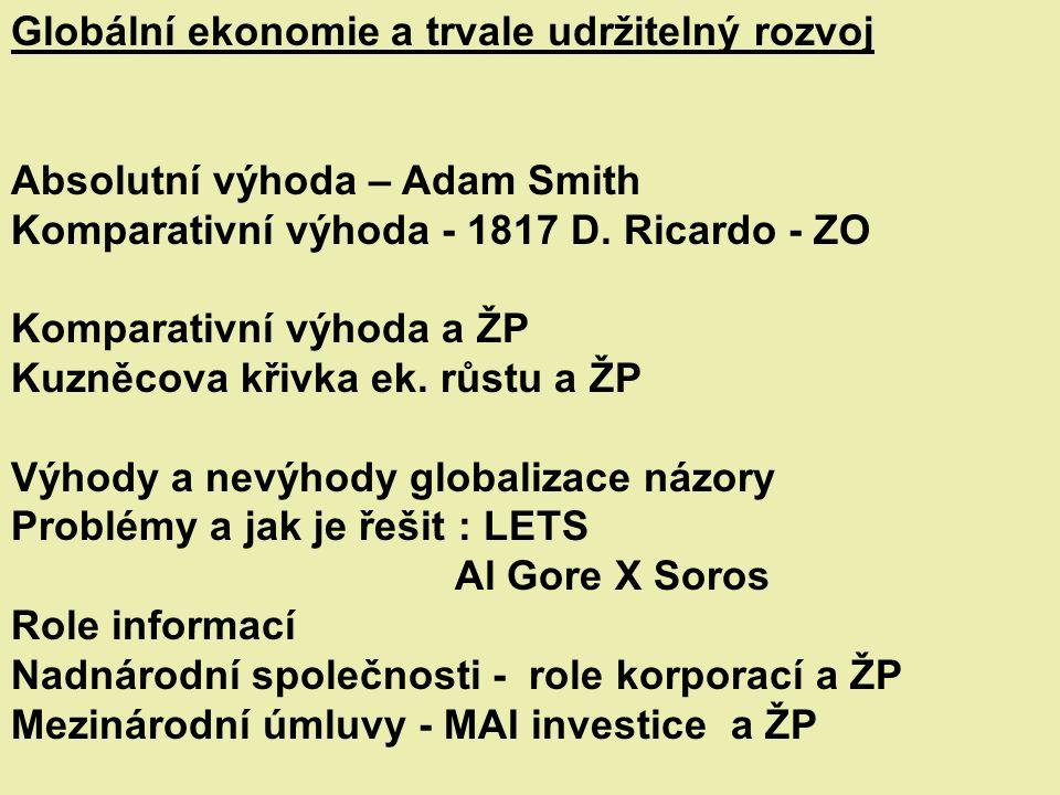 Globální ekonomie a trvale udržitelný rozvoj Absolutní výhoda – Adam Smith Komparativní výhoda - 1817 D.