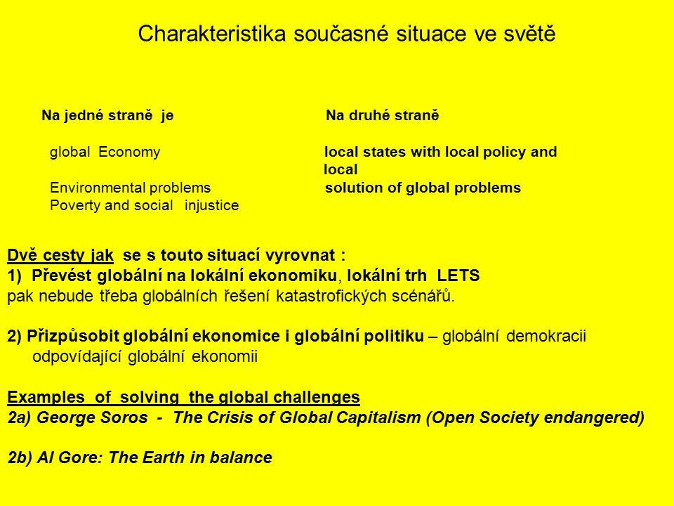Dvě cesty jak se s touto situací vyrovnat : 1) Převést globální na lokální ekonomiku, lokální trh LETS pak nebude třeba globálních řešení katastrofických scénářů.