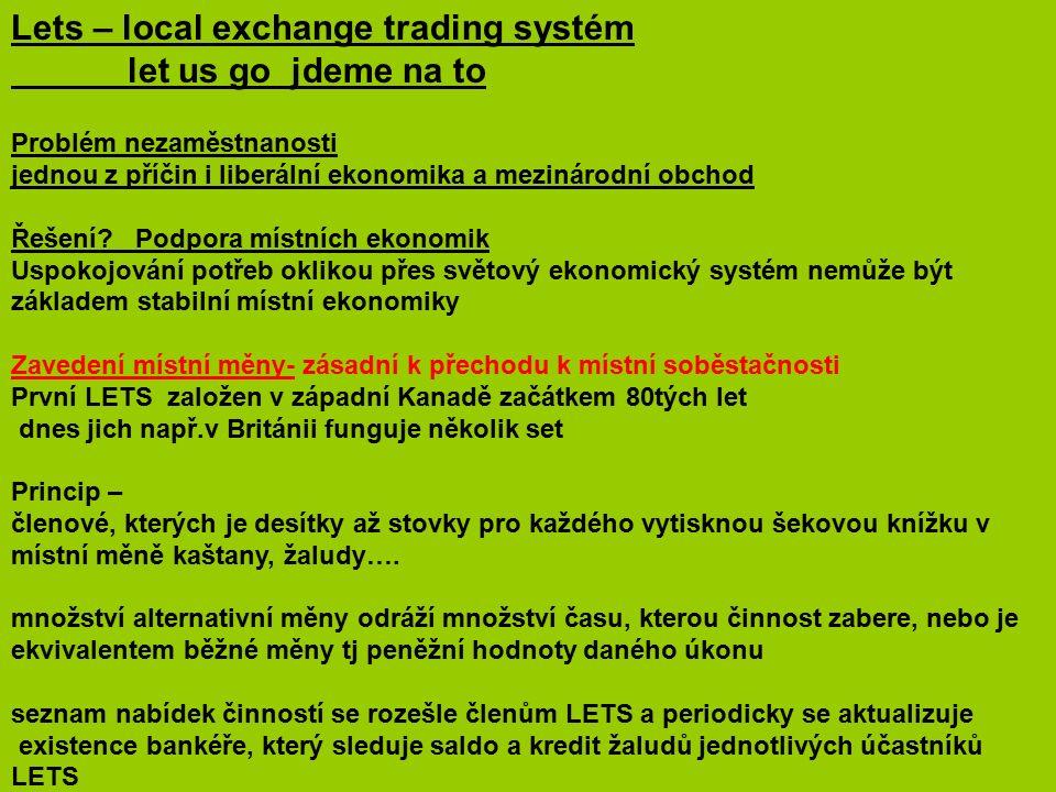 Lets – local exchange trading systém let us go jdeme na to Problém nezaměstnanosti jednou z příčin i liberální ekonomika a mezinárodní obchod Řešení.
