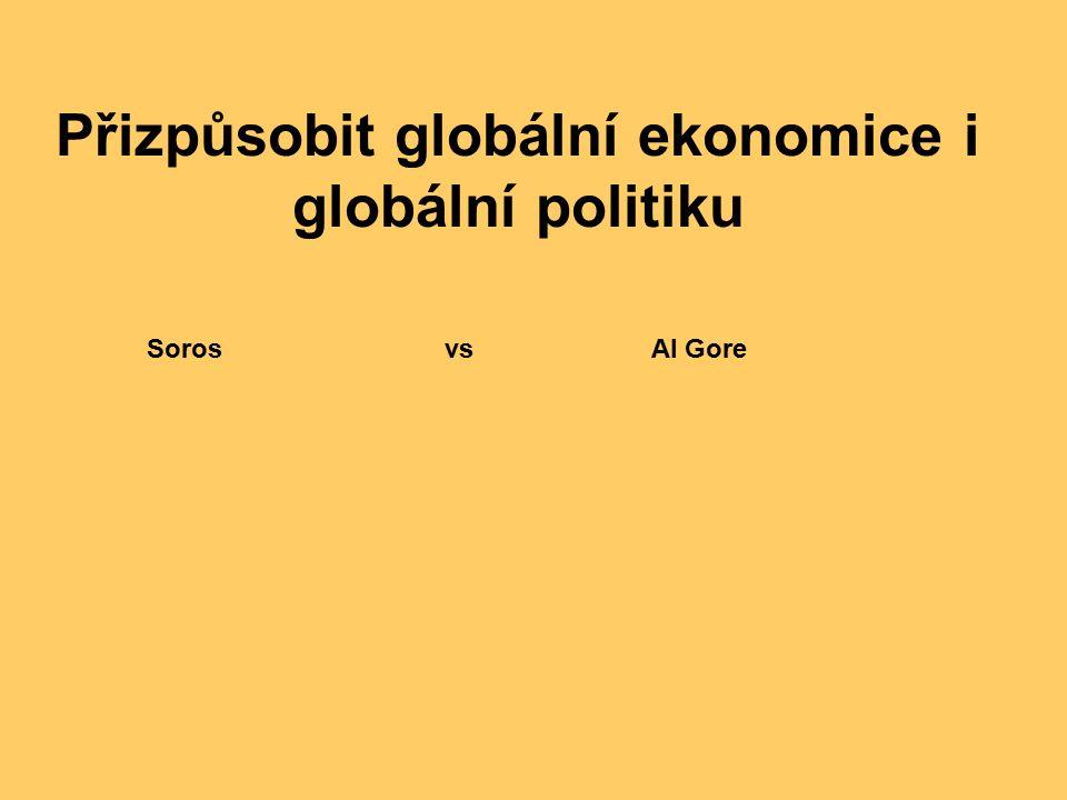 Přizpůsobit globální ekonomice i globální politiku Soros vs Al Gore