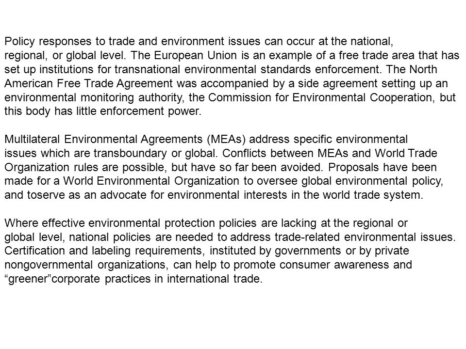 Policy responses to trade and environment issues can occur at the national, regional, or global level. The European Union is an example of a free trad